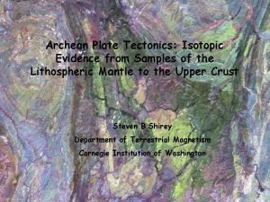 Archean Plate Tectonics Isotopic Evidence from Samples of