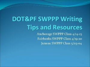DOTPF SWPPP Writing Tips and Resources Anchorage SWPPP