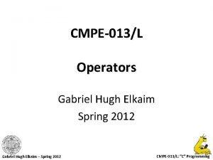 CMPE013L Operators Gabriel Hugh Elkaim Spring 2012 Gabriel