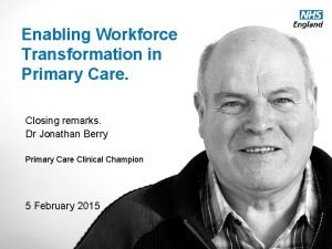 Enabling Workforce Transformation in Primary Care Closing remarks