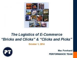 The Logistics of ECommerce Bricks and Clicks Clicks