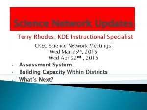 Science Network Updates Terry Rhodes KDE Instructional Specialist