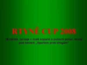 RTYN CUP 2008 16 ronk turnaje v mal