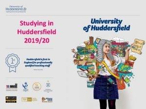 Studying in Huddersfield 201920 Huddersfield University of Huddersfield