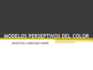 MODELOS PERSEPTIVOS DEL COLOR MANUELA ARENAS URIBE HSB