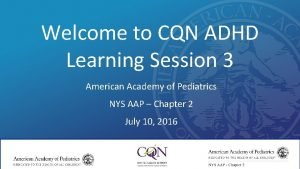 Welcome to CQN ADHD Learning Session 3 American