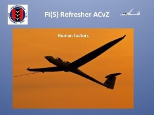 FIS Refresher ACv Z Human factors FIS Refresher