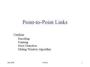 PointtoPoint Links Outline Encoding Framing Error Detection Sliding