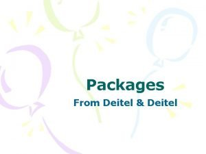 Packages From Deitel Deitel Packages A package is