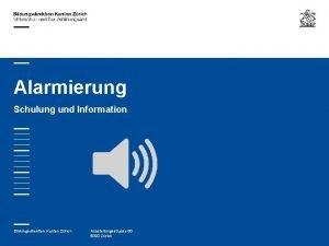 Alarmierung Schulung und Information Bildungsdirektion Kanton Zrich Ausstellungsstrasse