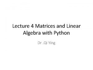 Lecture 4 Matrices and Linear Algebra with Python