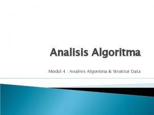 Analisis Algoritma Modul 4 Analisis Algoritma Struktur Data
