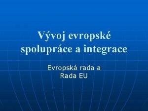 Vvoj evropsk spoluprce a integrace Evropsk rada a