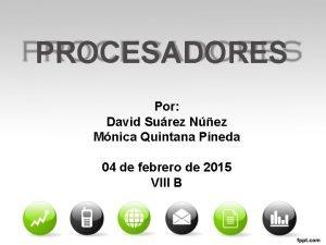 PROCESADORES Por David Surez Nez Mnica Quintana Pineda