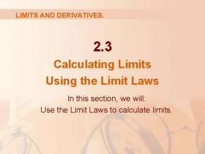 LIMITS AND DERIVATIVES 2 3 Calculating Limits Using