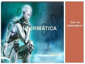 INFORMTICA Que es Informtica INFORMTICA 1 La informtica