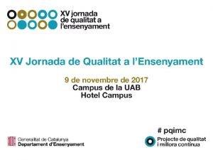 XV jornada de qualitat a lensenyament XV Jornada