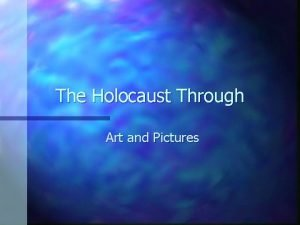 The Holocaust Through Art and Pictures The Artwork