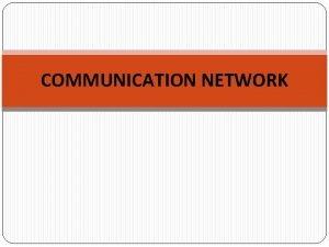 COMMUNICATION NETWORK EVOLUTION OF COMMUNICATION NETWORKS Communication is