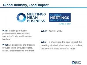 Global Industry Local Impact Who Meetings industry professionals