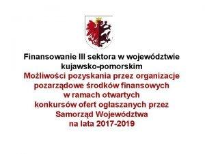 Finansowanie III sektora w wojewdztwie kujawskopomorskim Moliwoci pozyskania