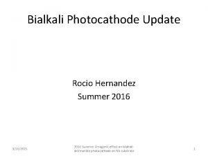 Bialkali Photocathode Update Rocio Hernandez Summer 2016 3102021