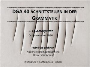 DGA 40 SCHNITTSTELLEN IN DER GRAMMATIK 3 LFAmbiguitt