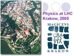 Magical Krakow Physics at LHC Krakow 2005 Jagellonian