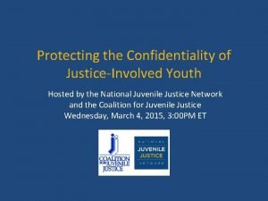 Protecting the Confidentiality of JusticeInvolved Youth Hosted by