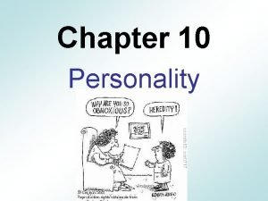Chapter 10 Personality Personality Personality Psychological qualities that