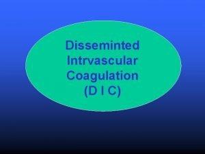 Disseminted Intrvascular Coagulation D I C DIC DIC