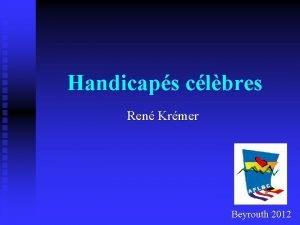 Handicaps clbres Ren Krmer Beyrouth 2012 Handicaps clbres