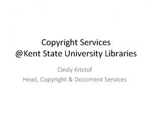 Copyright Services Kent State University Libraries Cindy Kristof
