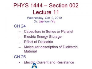 PHYS 1444 Section 002 Lecture 11 Wednesday Oct