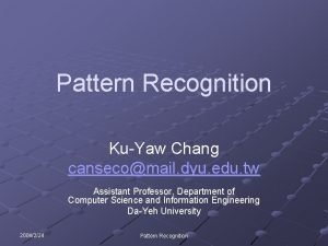 Pattern Recognition KuYaw Chang cansecomail dyu edu tw