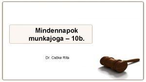 Mindennapok munkajoga 10 b Dr Cske Rita A