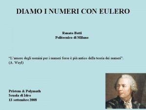DIAMO I NUMERI CON EULERO Renato Betti Politecnico
