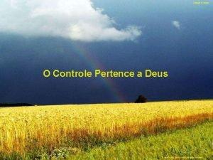 Ligue o som O Controle Pertence a Deus