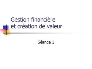 Gestion financire et cration de valeur Sance 1