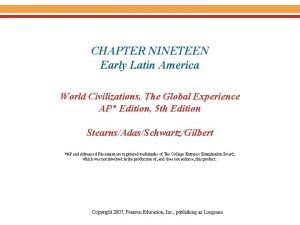 CHAPTER NINETEEN Early Latin America World Civilizations The