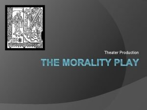 Theater Production THE MORALITY PLAY The Morality Play