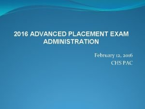 2016 ADVANCED PLACEMENT EXAM ADMINISTRATION February 12 2016