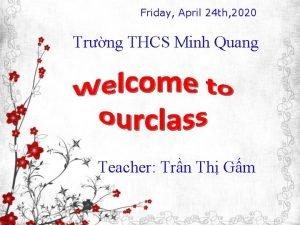 Friday April 24 th 2020 Trng THCS Minh