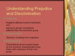 Understanding Prejudice and Discrimination Prejudice Negative attitude toward