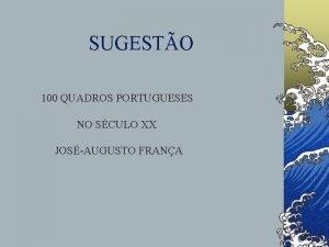 SUGESTO 100 QUADROS PORTUGUESES NO SCULO XX JOSAUGUSTO