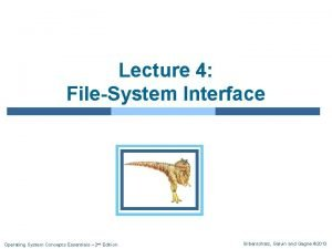Lecture 4 FileSystem Interface Operating System Concepts Essentials