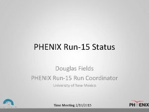PHENIX Run15 Status Douglas Fields PHENIX Run15 Run