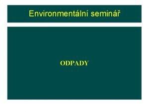 Environmentln semin ODPADY ODPADY ukzka odpad V prod