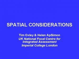 SPATIAL CONSIDERATIONS Tim Oxley Helen Ap Simon UK