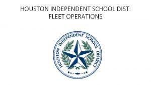 HOUSTON INDEPENDENT SCHOOL DIST FLEET OPERATIONS HOUSTON ISD